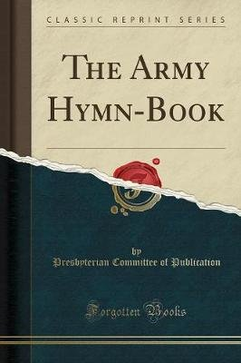 The Army Hymn-Book (Classic Reprint) (Paperback): Presbyterian Committee of Publication