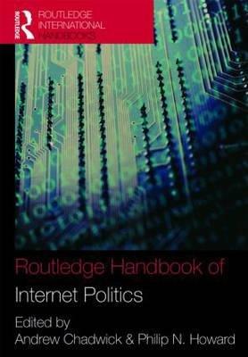 Routledge Handbook of Internet Politics (Hardcover): Andrew Chadwick, Philip N. Howard