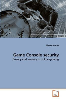 Game Console Security (Paperback): Halvar Myrmo