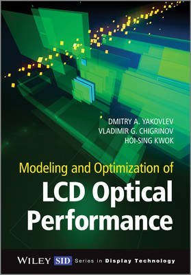 Modeling and Optimization of LCD Optical Performance (Hardcover): Dmitry A. Yakovlev, Vladimir G. Chigrinov, Hoi-Sing Kwok