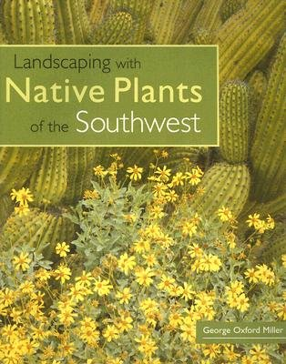 Landscaping with Native Plants of the Southwest (Paperback): George O. Miller