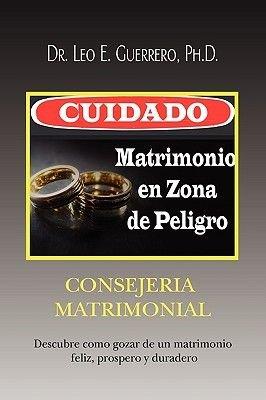 Cuidado - Matrimonio En Zona de Peligro (Spanish, Paperback): Leo E. Guerrero, Dr Leo E. Ph. D. Guerrero