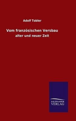 Vom Franzosischen Versbau (German, Hardcover): Adolf Tobler
