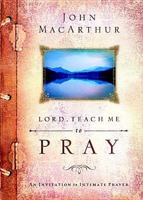 Lord, Teach ME to Pray (Hardcover): John F Macarthur