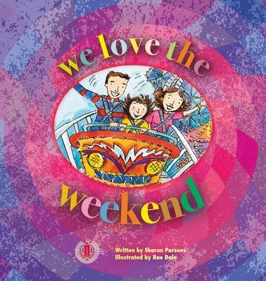 We Love the Weekend (Paperback): Sharon Parsons