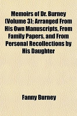 Memoirs of Dr. Burney (Volume 3); Arranged from His Own Manuscripts, from Family Papers, and from Personal Recollections by His...