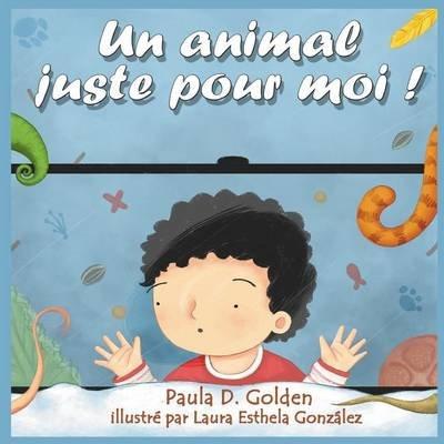 Un Animal Juste Pour Moi ! (French, Paperback): Paula D Golden