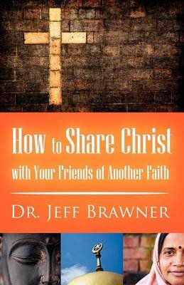 How to Share Christ with Your Friends of Another Faith (Paperback): Jeff Brawner