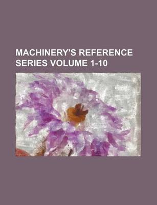 Machinery's Reference Series Volume 1-10 (Paperback): Books Group