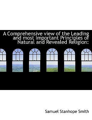 A Comprehensive View of the Leading and Most Important Principles of Natural and Revealed Religion (Hardcover): Samuel Stanhope...
