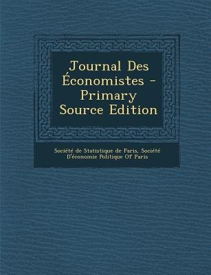 Journal Des Economistes - Primary Source Edition (French, Paperback): Societe De Statistique De Paris, Societe D'Economie...