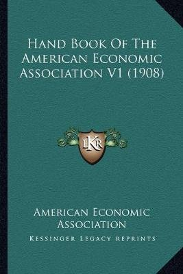 Hand Book of the American Economic Association V1 (1908) (Paperback): American Economic Association