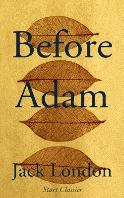 Before Adam (Electronic book text): Jack London