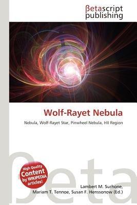 Wolf-Rayet Nebula (Paperback): Lambert M. Surhone, Miriam T. Timpledon, Susan F. Marseken