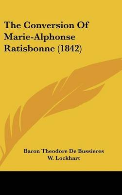 The Conversion of Marie-Alphonse Ratisbonne (1842) (Hardcover): Baron Theodore De Bussieres