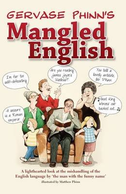 Mangled English - A Lighthearted Look at the Mishandling of the English Language by 'the Man with the Funny Name'...