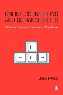 Online Counselling and Guidance Skills - A Practical Resource for Trainees and Practitioners (Electronic book text): Jane Evans