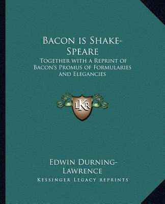 Bacon Is Shake-Speare - Together with a Reprint of Bacon's Promus of Formularies and Elegancies (Paperback): Edwin...