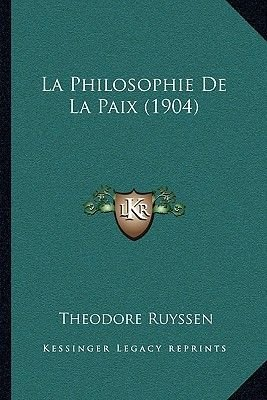 La Philosophie de La Paix (1904) (English, French, Paperback): Theodore Ruyssen