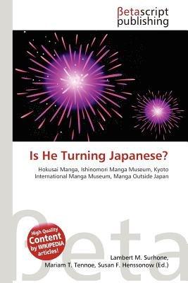 Is He Turning Japanese? (Paperback): Lambert M. Surhone, Mariam T. Tennoe, Susan F. Henssonow