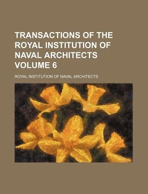 Transactions of the Royal Institution of Naval Architects Volume 6 (Paperback): Royal Institution of Architects