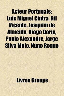 Acteur Portugais - Lus Miguel Cintra, Gil Vicente, Joaquim de Almeida, Diogo Dria, Paulo Alexandre, Jorge Silva Melo, Nuno...