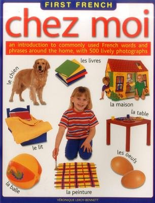 Chez Moi - An Introduction to Commonly Used French Words and Phrases Around the Home (Paperback): Veronique Leroy-Bennett