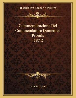 Commemorazione del Commendatore Domenico Promis (1874) (Italian, Paperback): Casimiro Danna