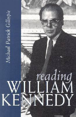 Reading William Kennedy (Paperback, 1st ed): Michael Patrick Gillespie