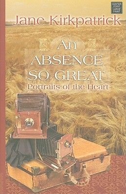 An Absence So Great (Large print, Hardcover, large type edition): Jane Kirkpatrick