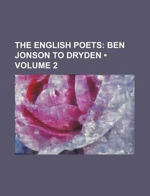 The English Poets (Volume 2); Ben Jonson to Dryden (Paperback): Thomas Humphry Ward