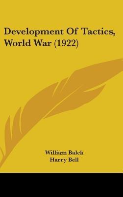 Development of Tactics, World War (1922) (Hardcover): William Balck