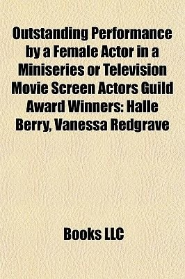 Outstanding Performance by a Female Actor in a Miniseries or Television Movie Screen Actors Guild Award Winners - Halle Berry,...