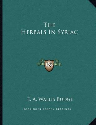 The Herbals in Syriac (Paperback): E. A. Wallis Budge