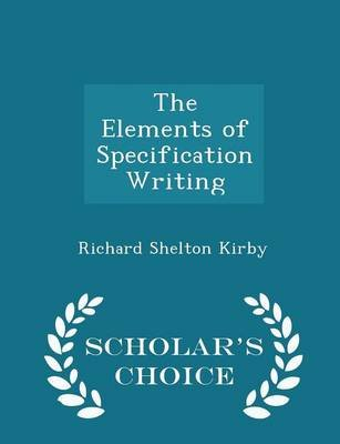 The Elements of Specification Writing - Scholar's Choice Edition (Paperback): Richard Shelton Kirby