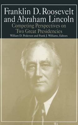 Franklin D. Roosevelt and Abraham Lincoln - Competing Perspectives on Two Great Presidencies (Hardcover): William D. Pederson,...
