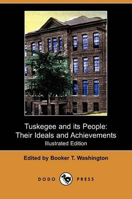 Tuskegee and Its People - Their Ideals and Achievements (Illustrated Edition) (Dodo Press) (Paperback): Booker T. Washington