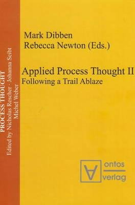 Applied Process Thought, No. 2 - Following a Trail Ablaze (Hardcover): Mark Dibben, Rebecca Newton
