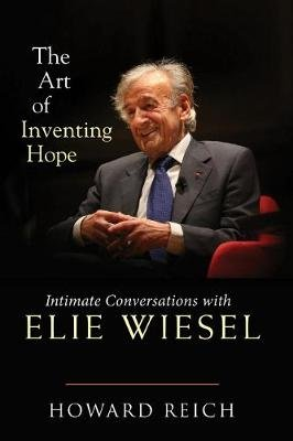 The Art of Inventing Hope - Intimate Conversations with Elie Wiesel (Hardcover): Howard Reich
