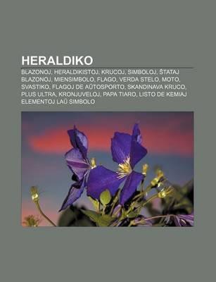 Heraldiko - Blazonoj, Heraldikistoj, Krucoj, Simboloj, Tataj Blazonoj, Miensimbolo, Flago, Verda Stelo, Moto, Svastiko, Flagoj...