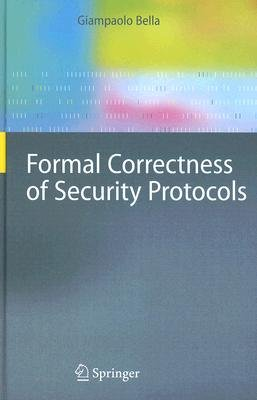 Formal Correctness of Security Protocols (Hardcover, 2007 ed.): Giampaolo Bella