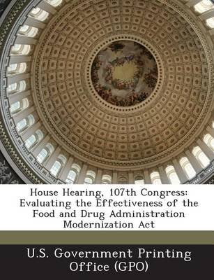 House Hearing, 107th Congress - Evaluating the Effectiveness of the Food and Drug Administration Modernization ACT (Paperback):...