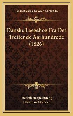 Danske Laegebog Fra Det Trettende Aarhundrede (1826) (Chinese, Hardcover): Henrik Harpestraeng, Christian Molbech