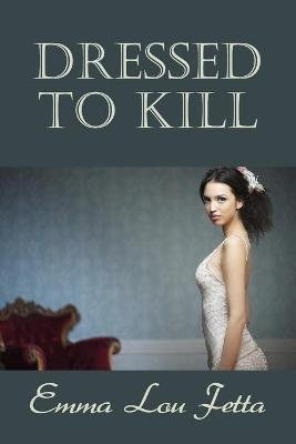 Dressed to Kill (Paperback): Emma Lou Fetta