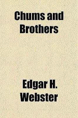 Chums and Brothers (Paperback): Edgar H. Webster