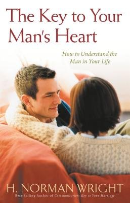 The Key to Your Man's Heart - How to Understand the Man in Your Life (Paperback, Revised edition): Norman Wright