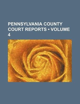 Pennsylvania County Court Reports (Volume 4) (Paperback): Books Group