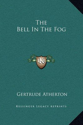 The Bell in the Fog (Hardcover): Gertrude Franklin Horn Atherton