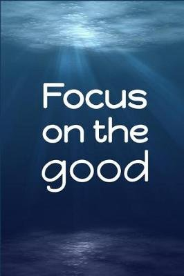 Focus on the Good (Paperback): Jeremy James