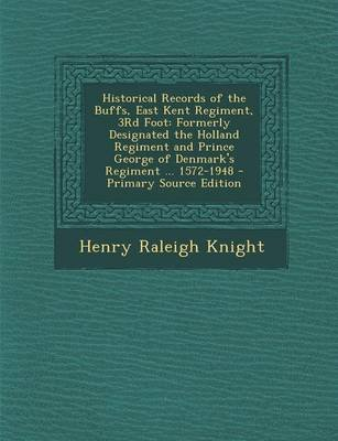Historical Records of the Buffs, East Kent Regiment, 3rd Foot - Formerly Designated the Holland Regiment and Prince George of...